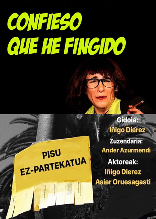 PISU EZ-PARTEKATUA // CONFIESO QUE HE FINGIDO